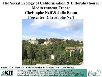 Neff, C. , Baum, J. (2012) Californisation & Littoralisation in Mediterranean France, IGC Cologone 2012 SE 01-03 - Analysis of linked social-ecological systems 3, 26 – 30 August 2012  page 1