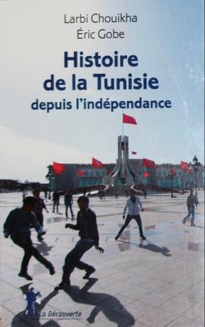 Buchcover Choikha, Larbie ; Gobe, Eric (2015) Histoire de la Tunisie depuis l'independance.